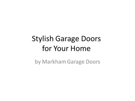 Stylish Garage Doors for Your Home by Markham Garage Doors.