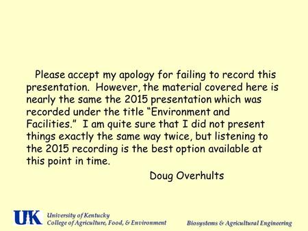 University of Kentucky College of Agriculture, Food, & Environment Biosystems & Agricultural Engineering Please accept my apology for failing to record.