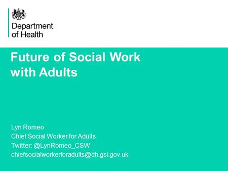 1 Future of Social Work with Adults Lyn Romeo Chief Social Worker for Adults