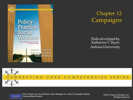 © 2011 Pearson Education, Inc. All Rights Reserved Policy Practice for Social Workers: New Strategies for a New Era (Updated Edition) Cummins/Byers/Pedrick.