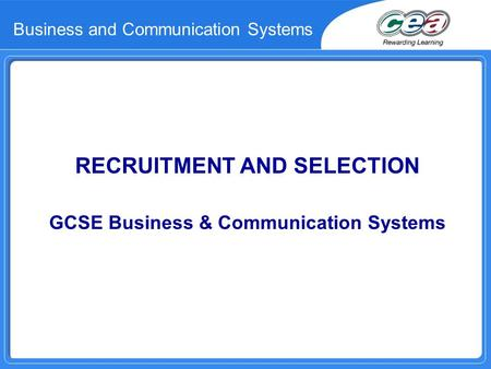 Business and Communication Systems RECRUITMENT AND SELECTION GCSE Business & Communication Systems.