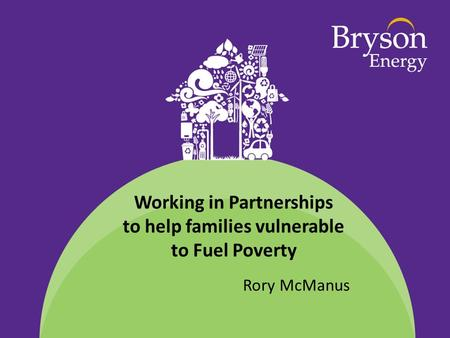 Working in Partnerships to help families vulnerable to Fuel Poverty Rory McManus.