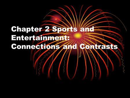 Chapter 2 Sports and Entertainment: Connections and Contrasts.