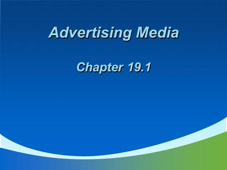Advertising Media Chapter 19.1. Main Idea  Advertising is an important element of promotion. Businesses use different types of advertising media to promote.