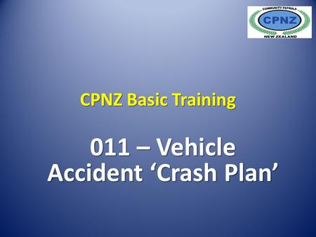 CPNZ Basic Training 011 – Vehicle Accident 'Crash Plan'