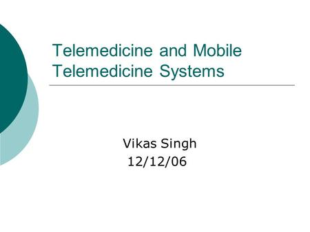 Telemedicine and Mobile Telemedicine Systems Vikas Singh 12/12/06.
