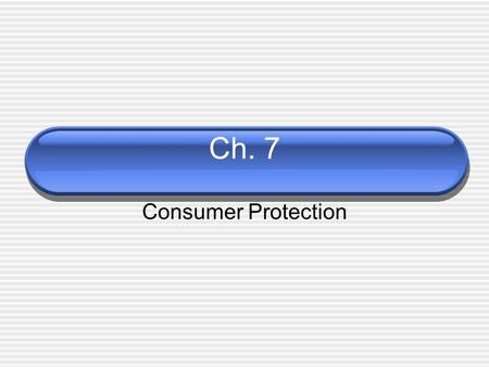 "Ch. 7 Consumer Protection. ""Let the seller beware"" Write this statement down and summarize what it means."