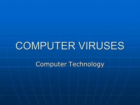 COMPUTER VIRUSES Computer Technology. What is a Computer Virus? A kind of A kind of Malicious software written intentionallyMalicious software written.