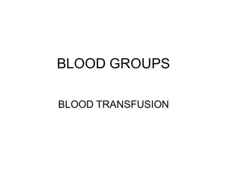BLOOD GROUPS BLOOD TRANSFUSION. Blood Groups Systems The cell membrane of the red blood cells contains a variety of agglutinogens which form the basis.
