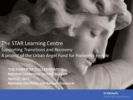 The STAR Learning Centre Supporting Transitions and Recovery A project of the Urban Angel Fund for Homeless People THE POWER OF COLLABORATION National.