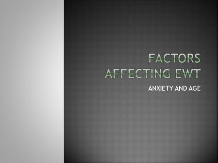 ANXIETY AND AGE.  There is a difference in results found in lab experiments and in real life.  Recall after real life events is generally better. 