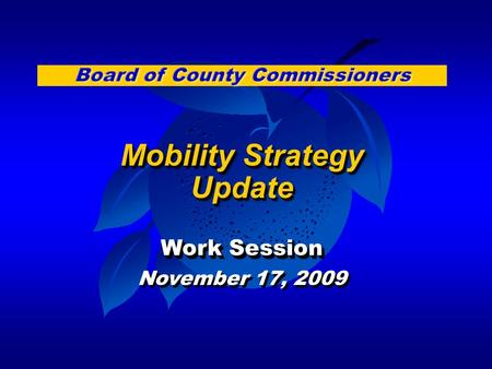 Mobility Strategy Update Work Session November 17, 2009 Mobility Strategy Update Work Session November 17, 2009.