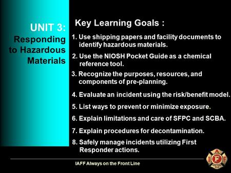 IAFF Always on the Front Line 1. Use shipping papers and facility documents to identify hazardous materials. 2. Use the NIOSH Pocket Guide as a chemical.