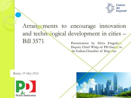Arrangements to encourage innovation and technological development in cities – Bill 3571 Presentation by Silvia Fregolent, Deputy Chief Whip of PD Group.