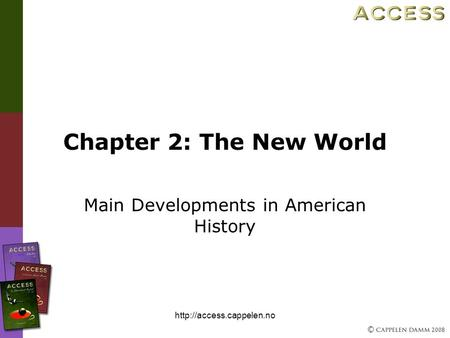 © 2008  Chapter 2: The New World Main Developments in American History.