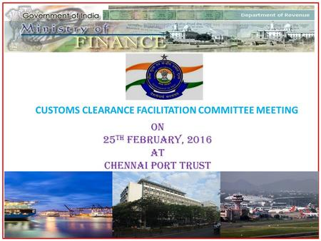 1 CUSTOMS CLEARANCE FACILITATION COMMITTEE MEETING on 25 th February, 2016 at Chennai port trust.
