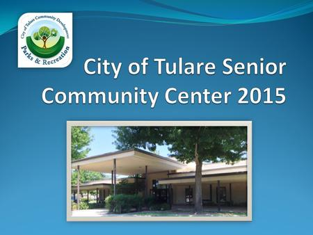 Services provided to City of Tulare's Older Adults  History – 50 Years of Senior Services!  Recreation Programs & Activities  Special Events  Nutrition.
