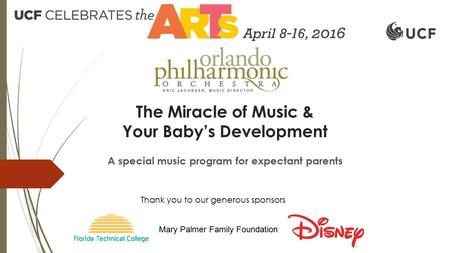 The Miracle of Music & Your Baby's Development A special music program for expectant parents Mary Palmer Family Foundation Thank you to our generous sponsors.