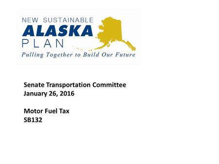 Senate Transportation Committee January 26, 2016 Motor Fuel Tax SB132.