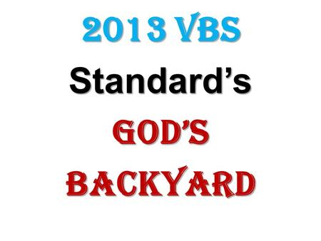 2013 VBS Standard'sGod'sBackyard. GO SERVE OUR WORLD (theme song) It's a big, big world, and we're living in God's backyard. So we're gonna do all that.