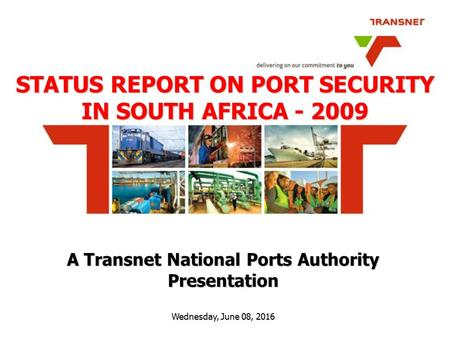 A Transnet National Ports Authority Presentation Wednesday, June 08, 2016Wednesday, June 08, 2016Wednesday, June 08, 2016Wednesday, June 08, 2016 STATUS.
