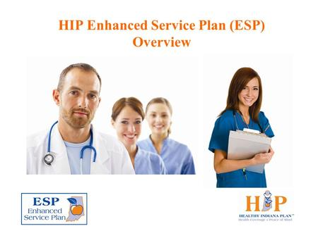 HIP Enhanced Service Plan (ESP) Overview. The HIP Enhanced Services Plan (ESP) is designated for certain individuals with health care conditions that.