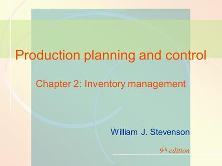 11-1Inventory Management William J. Stevenson Production planning and control Chapter 2: Inventory management 9 th edition.