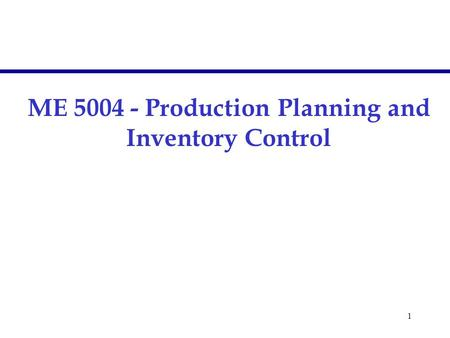 1 ME 5004 - Production Planning and Inventory Control.