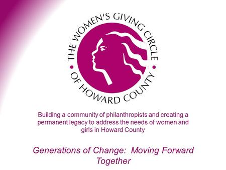 Building a community of philanthropists and creating a permanent legacy to address the needs of women and girls in Howard County Generations of Change: