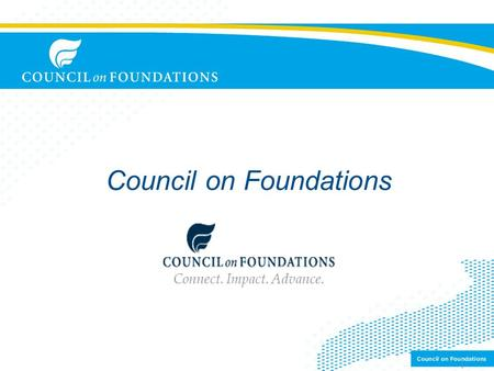 Council on Foundations Connect. Impact. Advance. 1.
