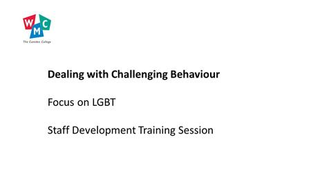 Dealing with Challenging Behaviour Focus on LGBT Staff Development Training Session.