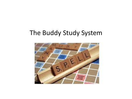 The Buddy Study System Goals of Word Study To examine a systematic way of teaching children how words work To teach children how to become independent.