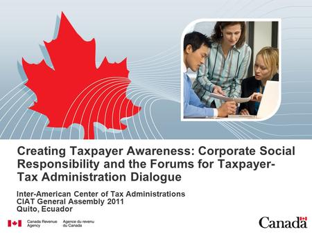 Creating Taxpayer Awareness: Corporate Social Responsibility and the Forums for Taxpayer- Tax Administration Dialogue Inter-American Center of Tax Administrations.