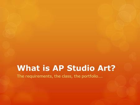 What is AP Studio Art? The requirements, the class, the portfolio….