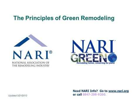 Need NARI Info? Go to www.nari.org or call 8847-298-9200.www.nari.org Updated 5/21/2013 The Principles of Green Remodeling.