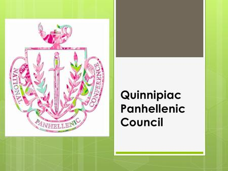Quinnipiac Panhellenic Council. What is Panhellenic? Definition of Panhellenic:  relating to, advocating, or denoting the idea of a political union.
