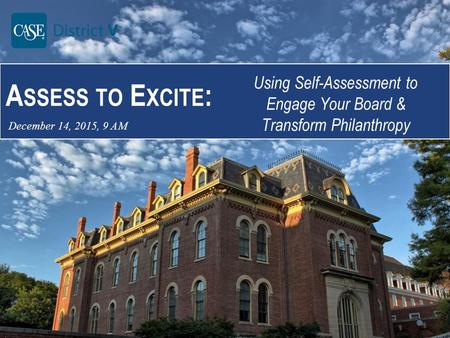 A SSESS TO E XCITE : Using Self-Assessment to Engage Your Board & Transform Philanthropy December 14, 2015, 9 AM.