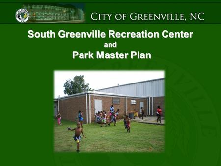 South Greenville Recreation Center and Park Master Plan.