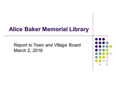 Alice Baker Memorial Library Report to Town and Village Board March 2, 2016.