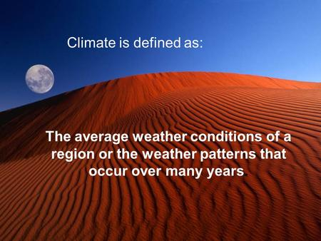 The average weather conditions of a region or the weather patterns that occur over many years. Climate is defined as: