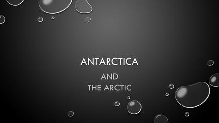 ANTARCTICA AND THE ARCTIC. ARCTIC VS. ANTARCTICA ARCTIC NORTH POLE NORTH POLE NORTH MOST POINT AWAY FROM EQUATOR NORTH MOST POINT AWAY FROM EQUATOR ANTARCTICA.