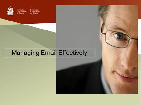 Managing Email Effectively. Managing email effectively is your responsibility.