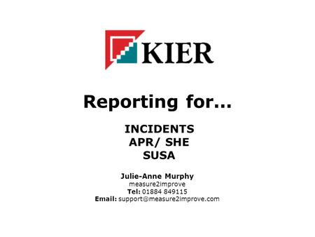 Reporting for... INCIDENTS APR/ SHE SUSA Julie-Anne Murphy measure2improve Tel: 01884 849115