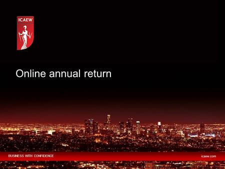 BUSINESS WITH CONFIDENCE icaew.com Online annual return.