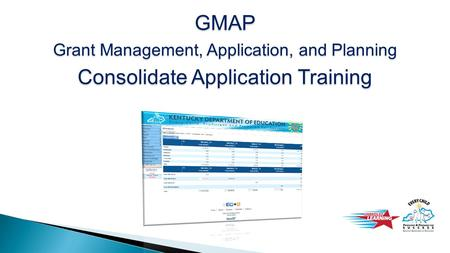GMAP Grant Management, Application, and Planning Consolidate Application Training.
