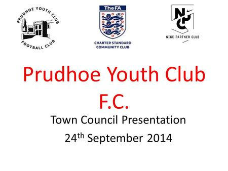 Prudhoe Youth Club F.C. Town Council Presentation 24 th September 2014.