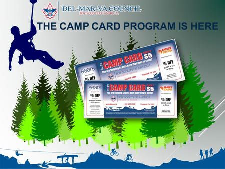 THE CAMP CARD PROGRAM IS HERE. What is the Camp Card Program? This initiative is designed to help Scouts earn their way to camp and other camping programs.
