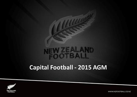 Capital Football - 2015 AGM. STRATEGIC PLAN Goal 1 – Align the game The football community is working together in a productive manner to achieve common.