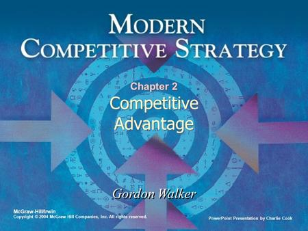 PowerPoint Presentation by Charlie Cook Gordon Walker McGraw-Hill/Irwin Copyright © 2004 McGraw Hill Companies, Inc. All rights reserved. Chapter 2 Competitive.