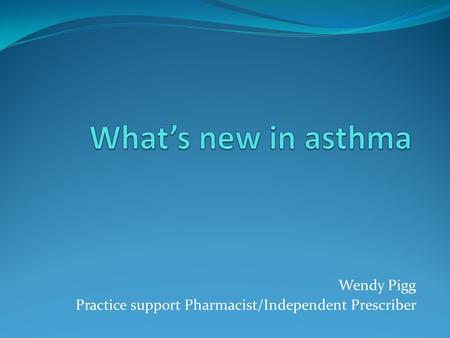 Wendy Pigg Practice support Pharmacist/Independent Prescriber